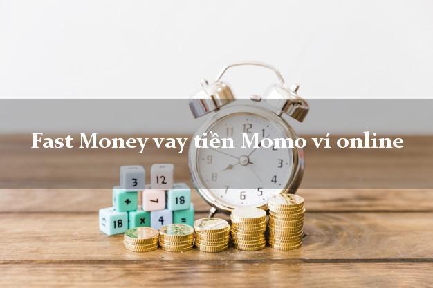 Fast Money vay tiền Momo ví online k cần thế chấp