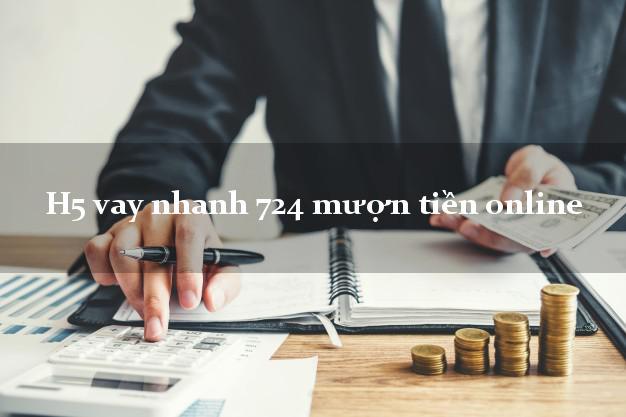 H5 vay nhanh 724 mượn tiền online cấp tốc 24 giờ