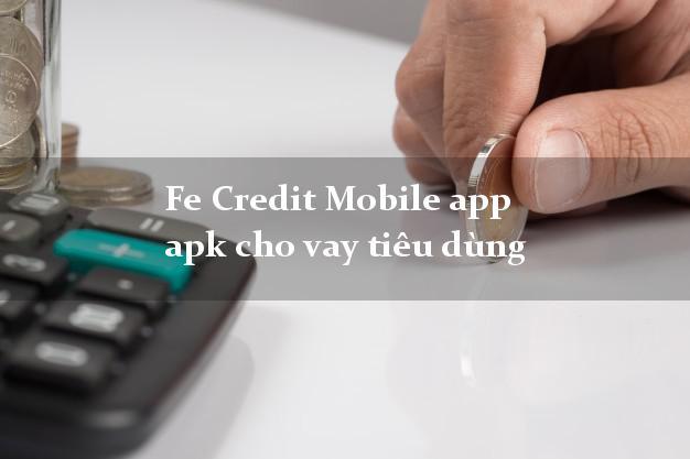 Fe Credit Mobile app apk cho vay tiêu dùng không gặp mặt