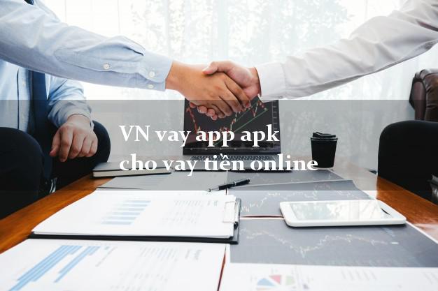 VN vay app apk cho vay tiền online từ 18 tuổi
