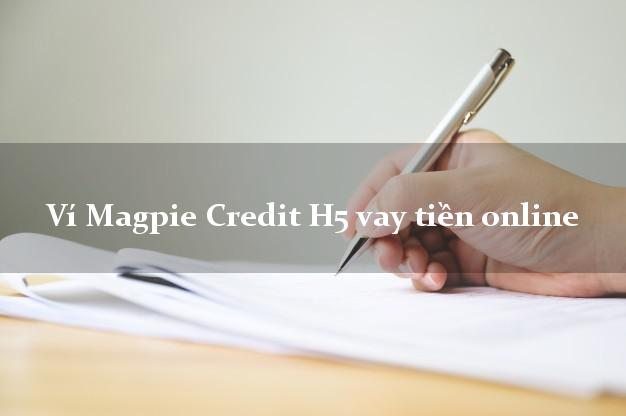 Ví Magpie Credit H5 vay tiền online uy tín đơn giản
