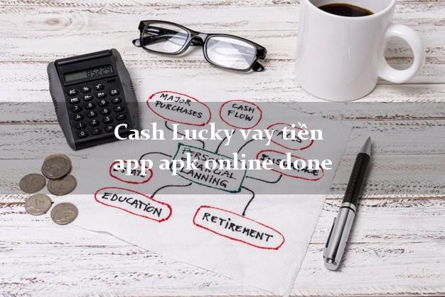 Cash Lucky vay tiền app apk online done bằng CMND/CCCD