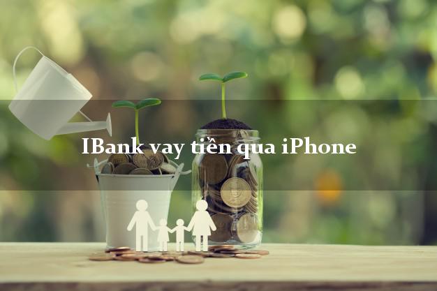 iBank vay tiền qua iPhone nhanh uy tín