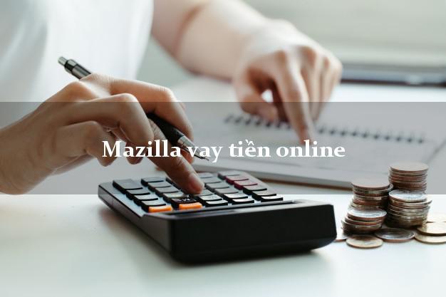 Mazilla vay tiền online lấy liền trong ngày