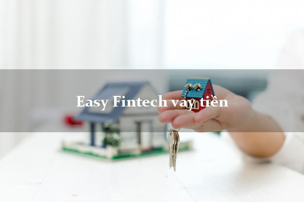 Easy Fintech vay tiền nóng gấp online EasyPay