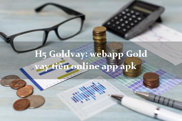 H5 Goldvay: webapp Gold vay tiền online app apk duyệt tự động 24h